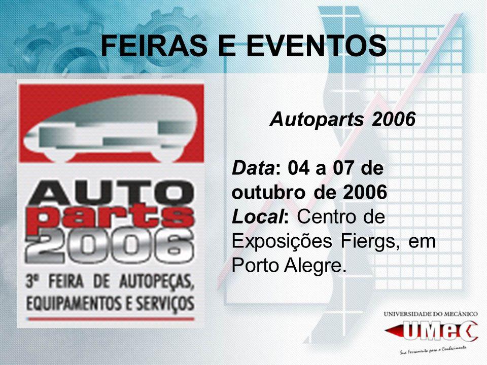 FEIRAS E EVENTOS Autoparts 2006 Data: 04 a 07 de outubro de 2006