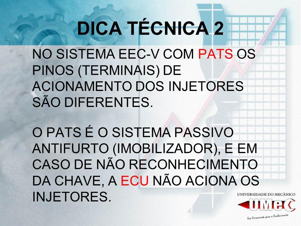 DICA TÉCNICA 2 NO SISTEMA EEC-V COM PATS OS PINOS (TERMINAIS) DE ACIONAMENTO DOS INJETORES SÃO DIFERENTES.