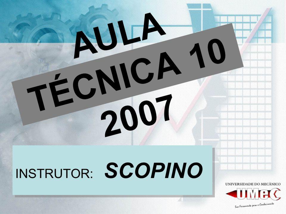 AULA TÉCNICA 10 2007 INSTRUTOR: SCOPINO