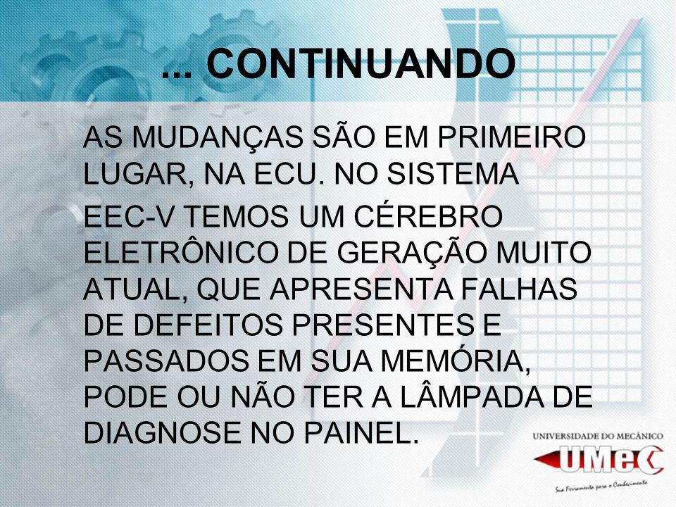 ... CONTINUANDO AS MUDANÇAS SÃO EM PRIMEIRO LUGAR, NA ECU. NO SISTEMA