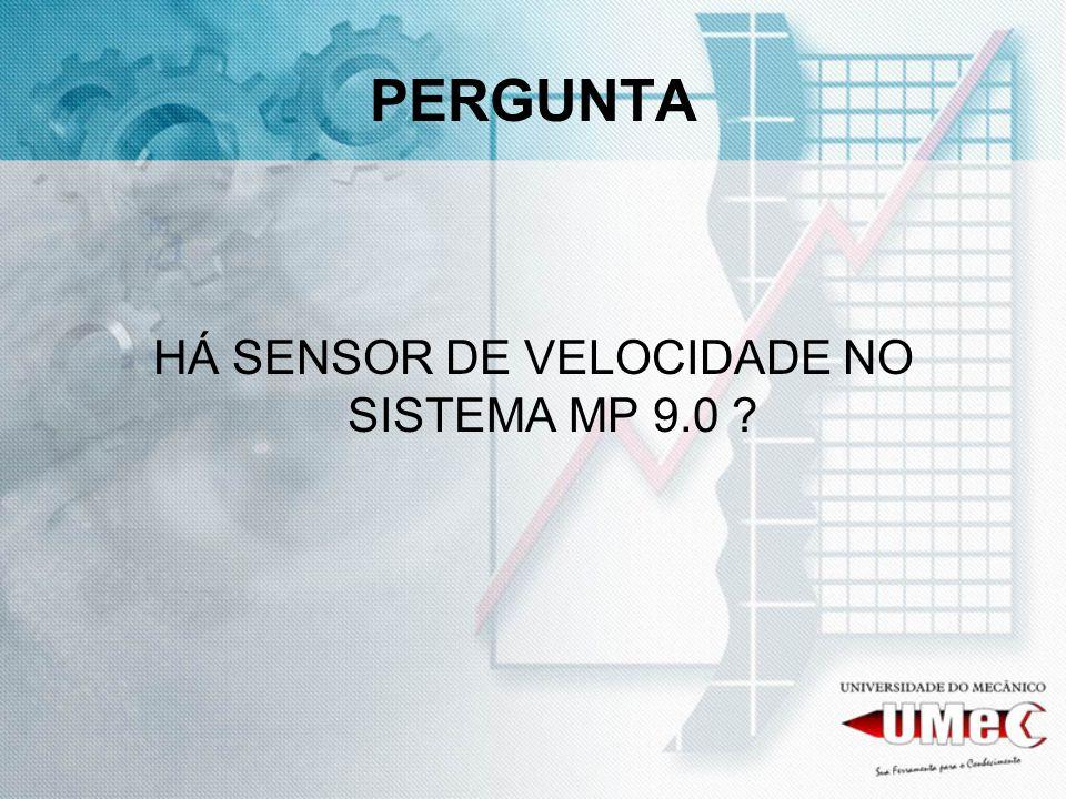 HÁ SENSOR DE VELOCIDADE NO SISTEMA MP 9.0