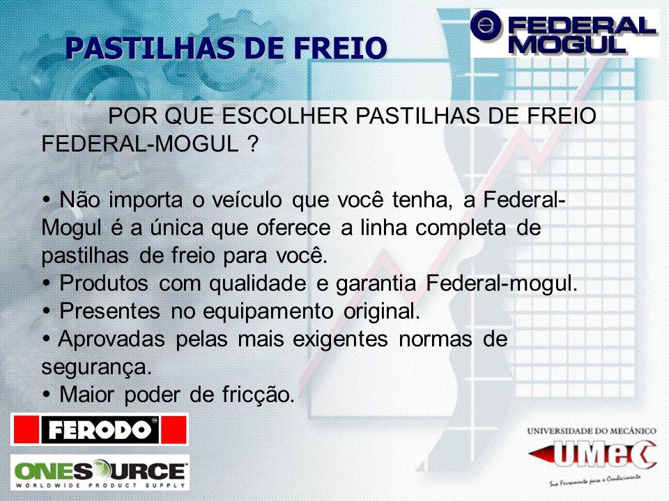 PASTILHAS DE FREIO POR QUE ESCOLHER PASTILHAS DE FREIO FEDERAL-MOGUL