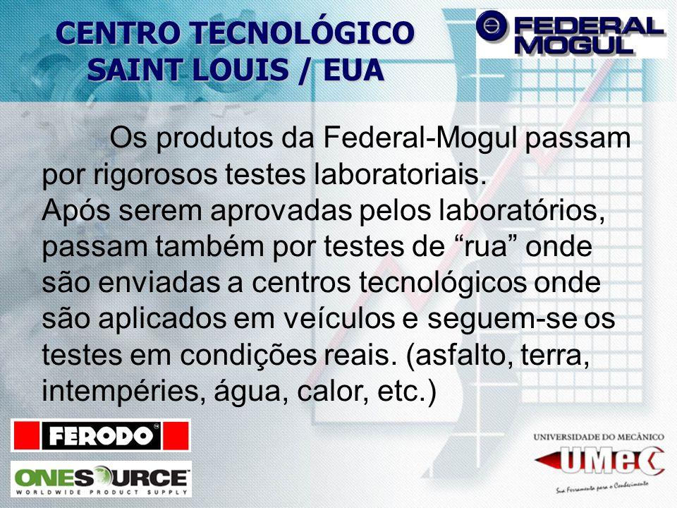 CENTRO TECNOLÓGICO SAINT LOUIS / EUA. Os produtos da Federal-Mogul passam por rigorosos testes laboratoriais.