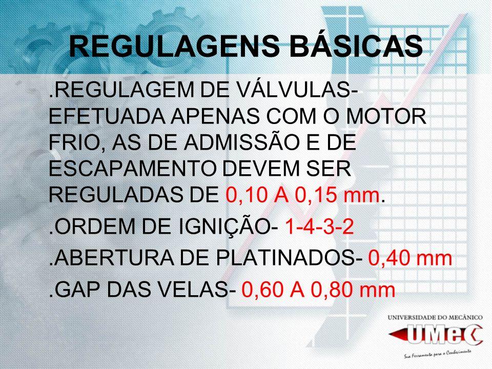REGULAGENS BÁSICAS.REGULAGEM DE VÁLVULAS-EFETUADA APENAS COM O MOTOR FRIO, AS DE ADMISSÃO E DE ESCAPAMENTO DEVEM SER REGULADAS DE 0,10 A 0,15 mm.