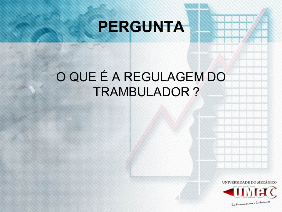 O QUE É A REGULAGEM DO TRAMBULADOR