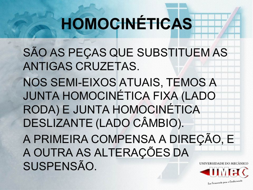 HOMOCINÉTICAS SÃO AS PEÇAS QUE SUBSTITUEM AS ANTIGAS CRUZETAS.