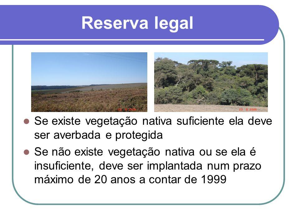 Reserva legal Se existe vegetação nativa suficiente ela deve ser averbada e protegida.