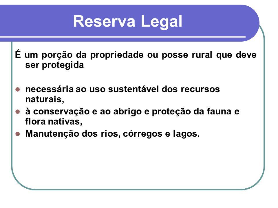 Reserva Legal É um porção da propriedade ou posse rural que deve ser protegida. necessária ao uso sustentável dos recursos naturais,