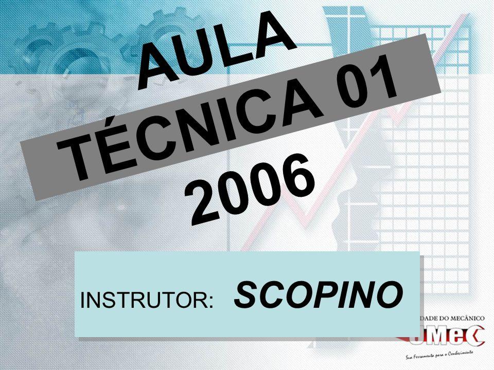 AULA TÉCNICA 01 2006 INSTRUTOR: SCOPINO