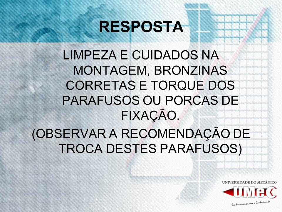 (OBSERVAR A RECOMENDAÇÃO DE TROCA DESTES PARAFUSOS)