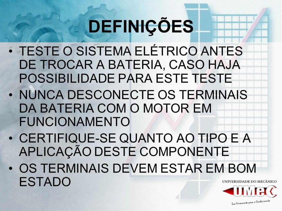 DEFINIÇÕES TESTE O SISTEMA ELÉTRICO ANTES DE TROCAR A BATERIA, CASO HAJA POSSIBILIDADE PARA ESTE TESTE.