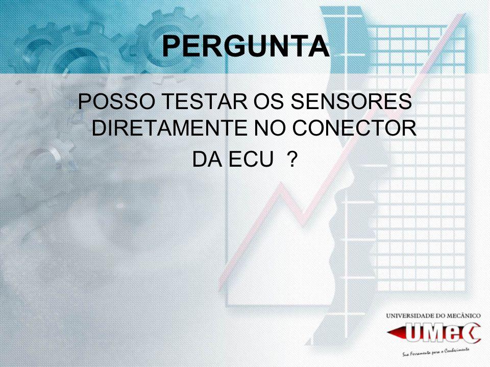 POSSO TESTAR OS SENSORES DIRETAMENTE NO CONECTOR