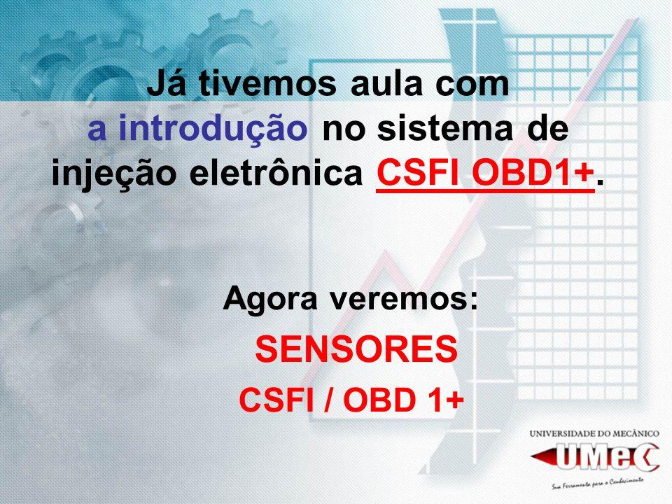 Já tivemos aula com a introdução no sistema de injeção eletrônica CSFI OBD1+.