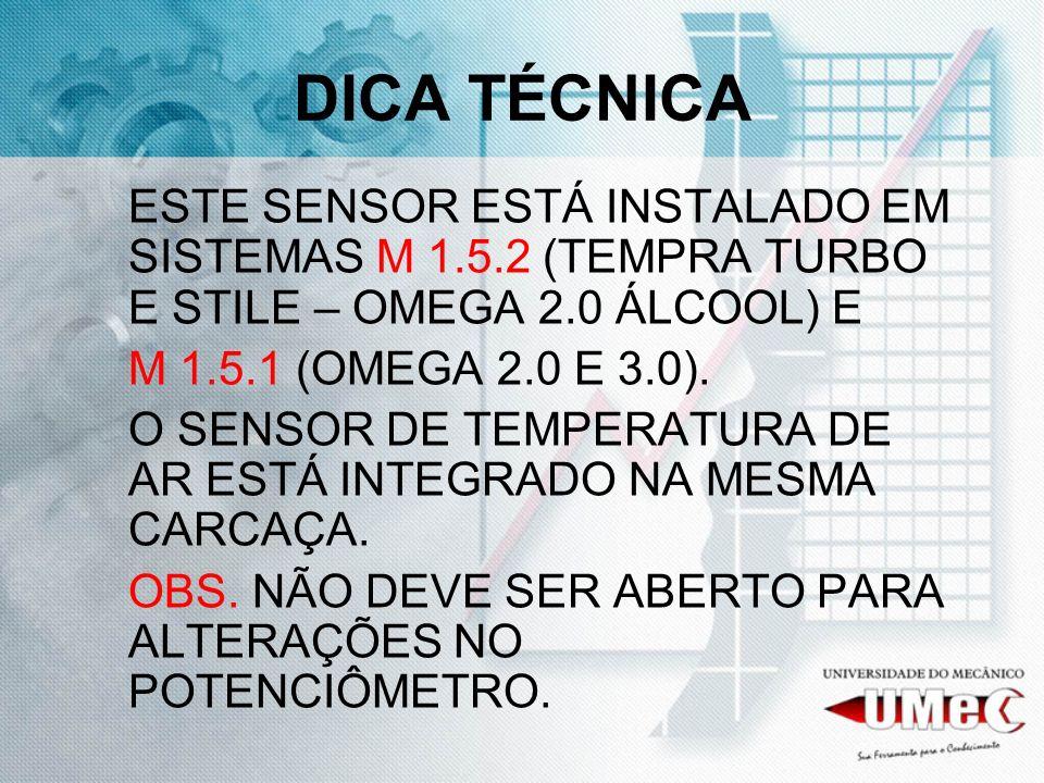 DICA TÉCNICA ESTE SENSOR ESTÁ INSTALADO EM SISTEMAS M 1.5.2 (TEMPRA TURBO E STILE – OMEGA 2.0 ÁLCOOL) E.