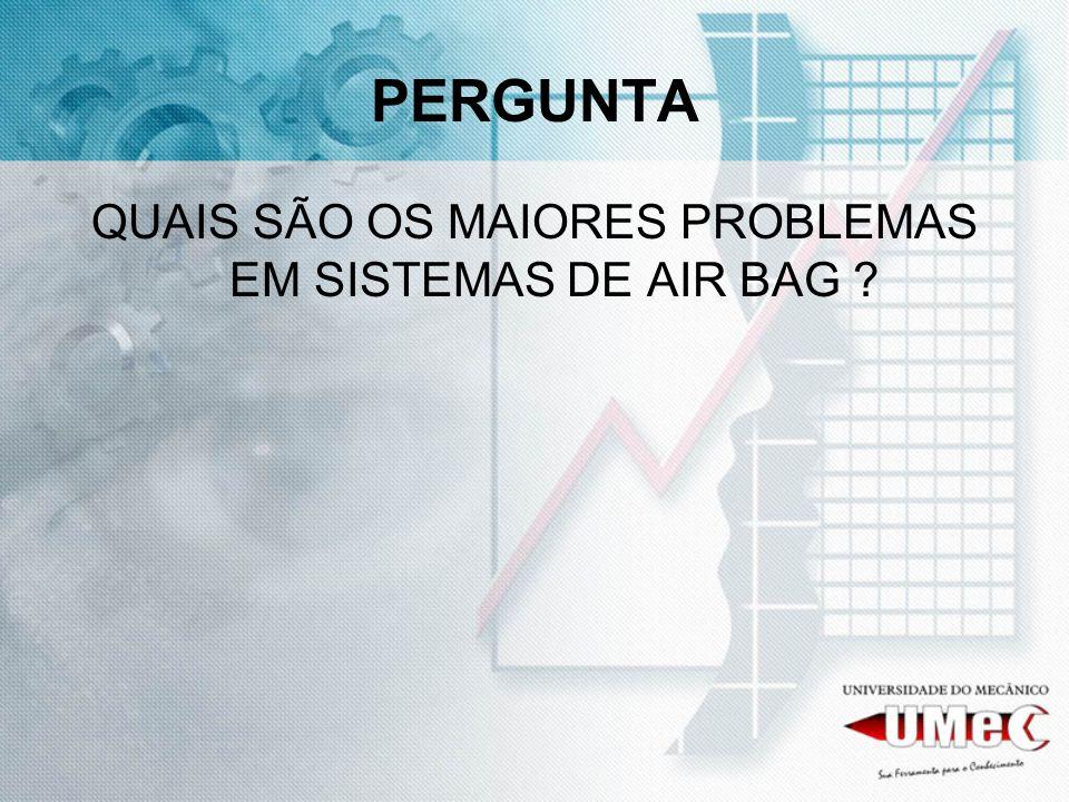 QUAIS SÃO OS MAIORES PROBLEMAS EM SISTEMAS DE AIR BAG