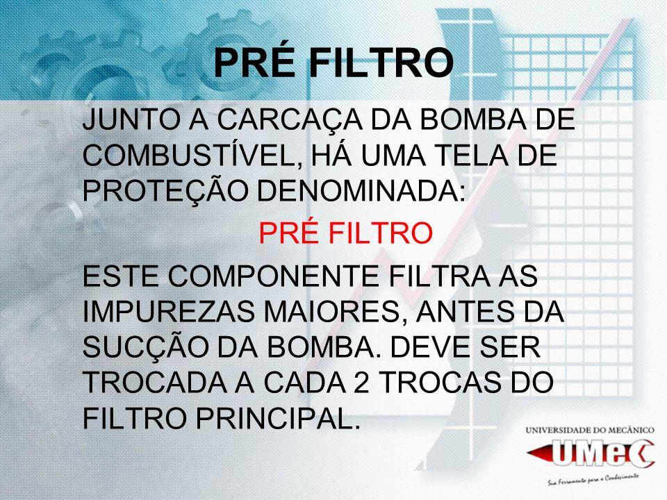 PRÉ FILTRO JUNTO A CARCAÇA DA BOMBA DE COMBUSTÍVEL, HÁ UMA TELA DE PROTEÇÃO DENOMINADA: PRÉ FILTRO.