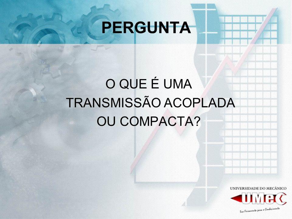 PERGUNTA O QUE É UMA TRANSMISSÃO ACOPLADA OU COMPACTA