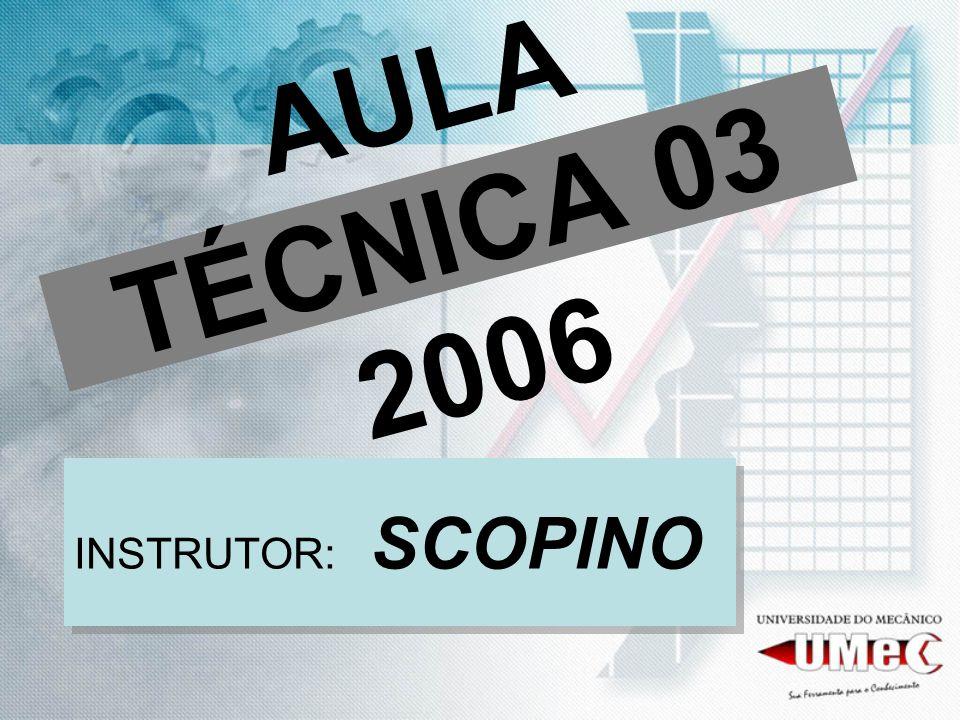 AULA TÉCNICA 03 2006 INSTRUTOR: SCOPINO
