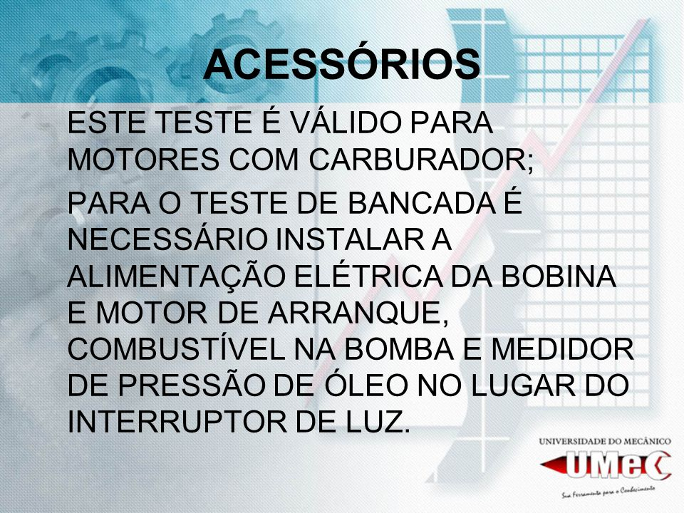 ACESSÓRIOS ESTE TESTE É VÁLIDO PARA MOTORES COM CARBURADOR;