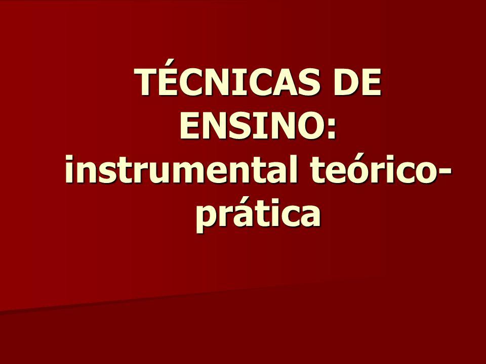 TÉCNICAS DE ENSINO: instrumental teórico-prática