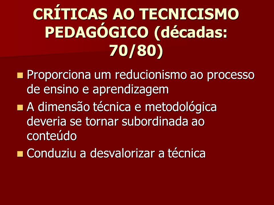 CRÍTICAS AO TECNICISMO PEDAGÓGICO (décadas: 70/80)