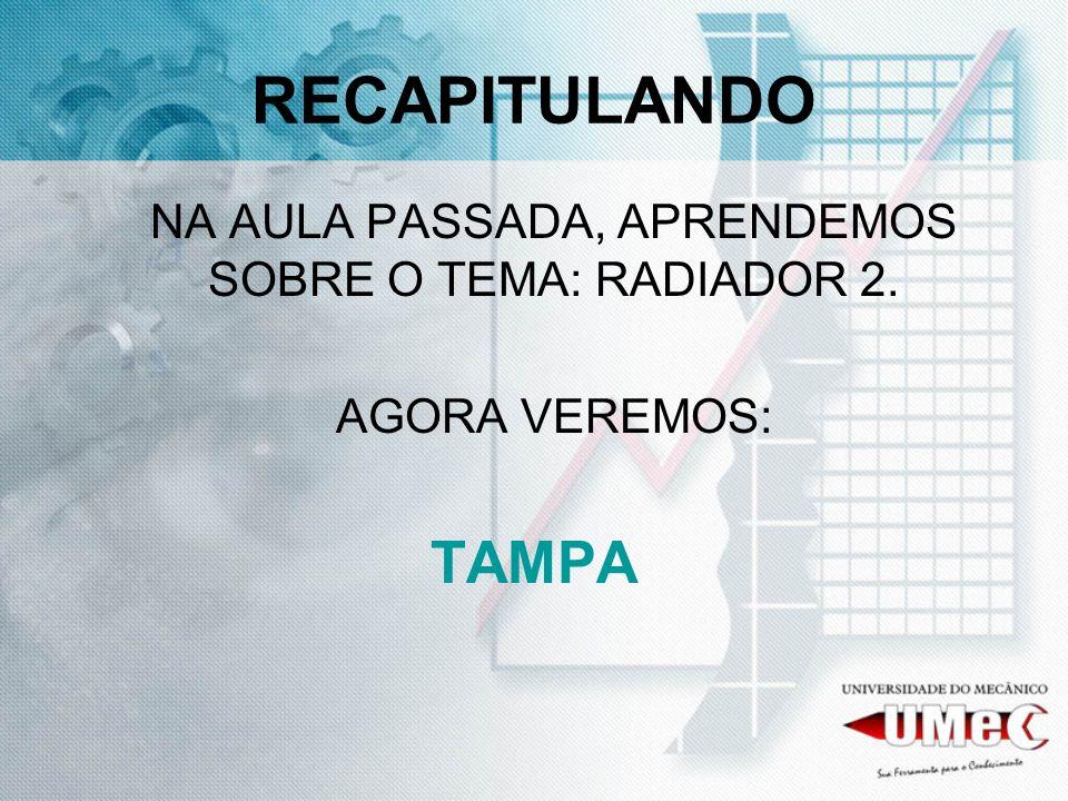NA AULA PASSADA, APRENDEMOS SOBRE O TEMA: RADIADOR 2.