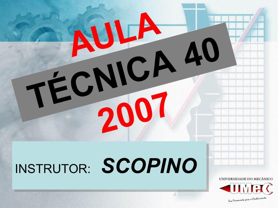 AULA TÉCNICA 40 2007 INSTRUTOR: SCOPINO