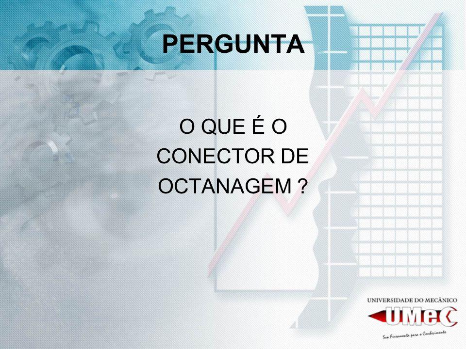 PERGUNTA O QUE É O CONECTOR DE OCTANAGEM