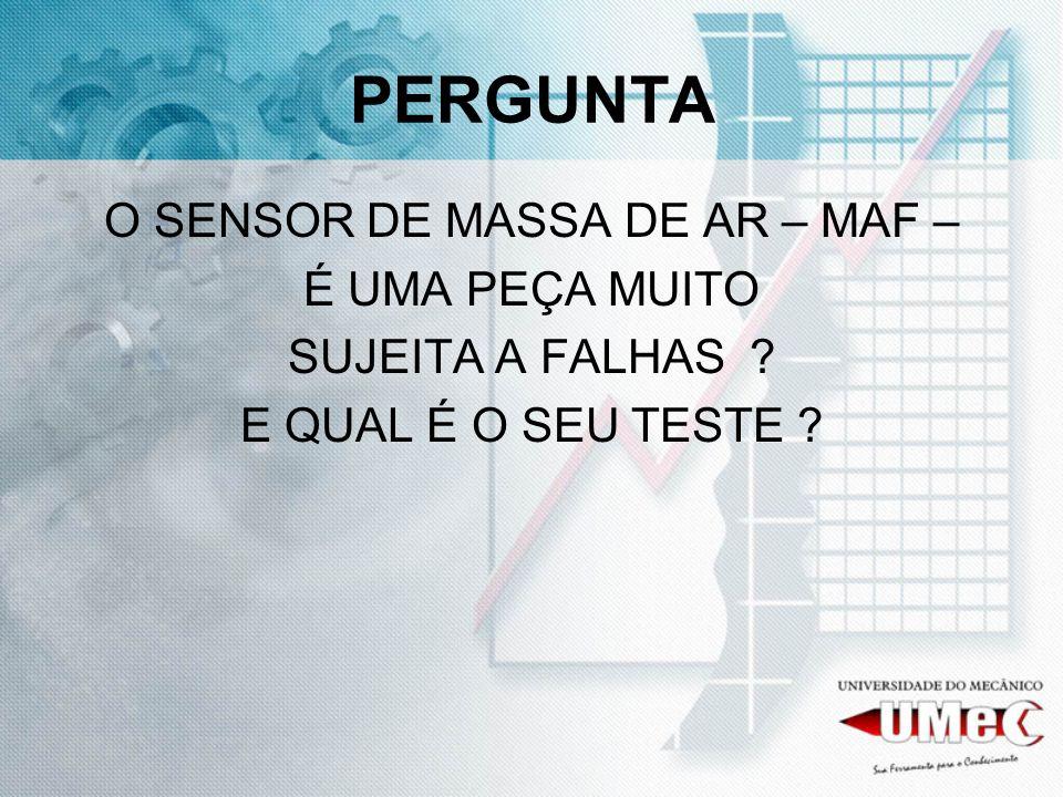 O SENSOR DE MASSA DE AR – MAF –