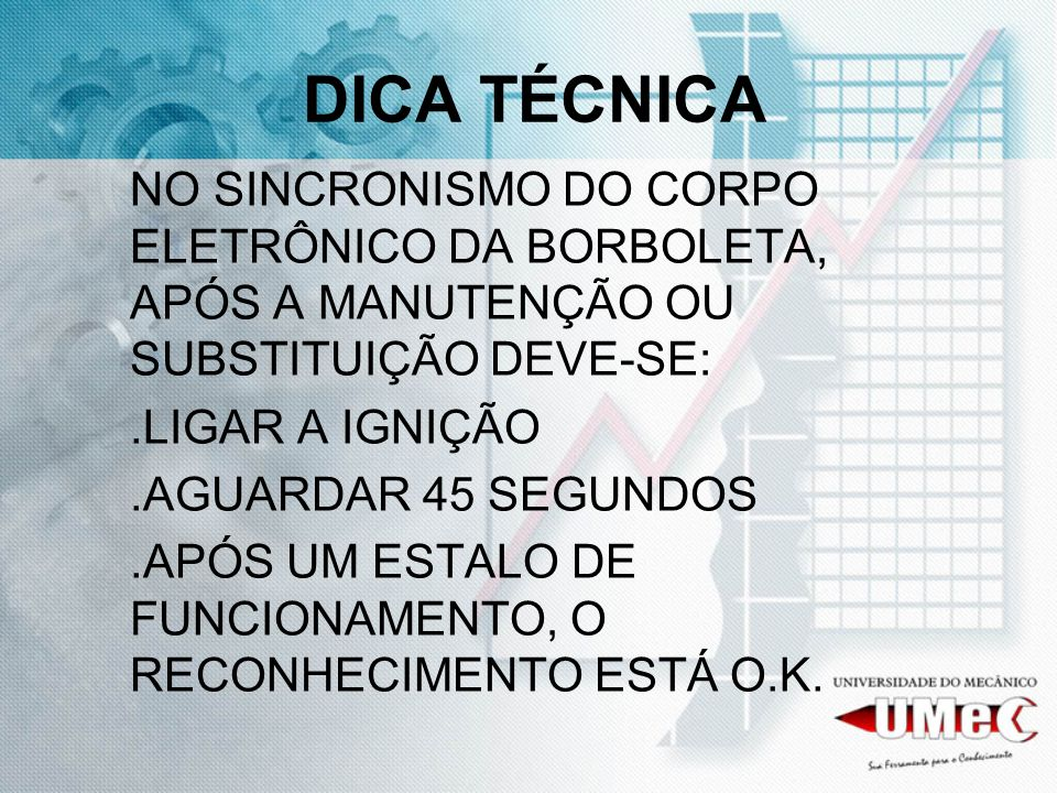 DICA TÉCNICA NO SINCRONISMO DO CORPO ELETRÔNICO DA BORBOLETA, APÓS A MANUTENÇÃO OU SUBSTITUIÇÃO DEVE-SE: