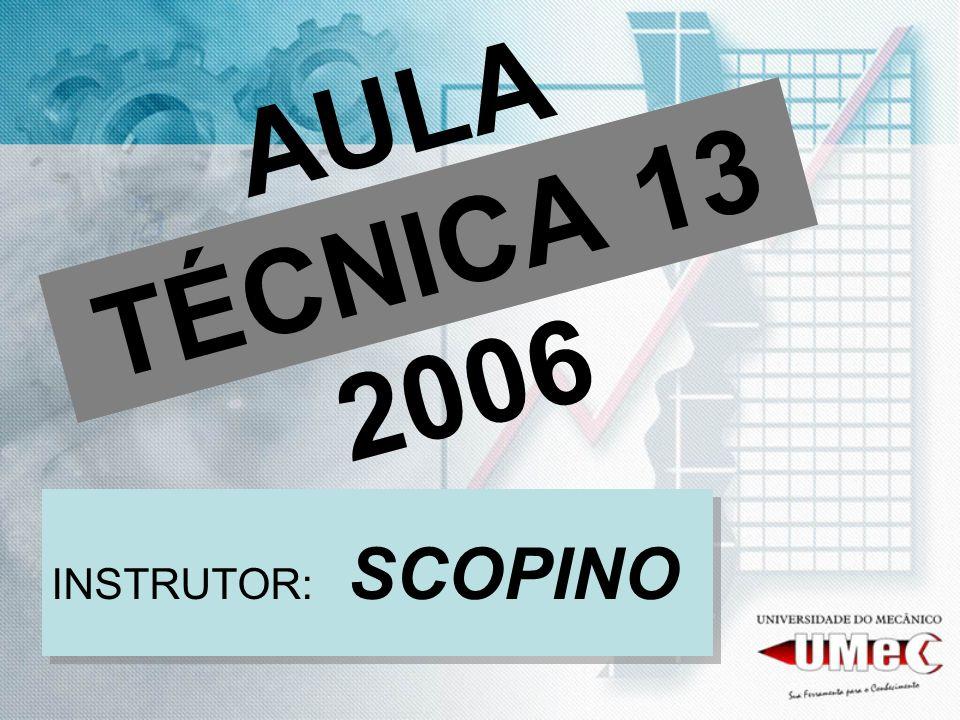 AULA TÉCNICA 13 2006 INSTRUTOR: SCOPINO