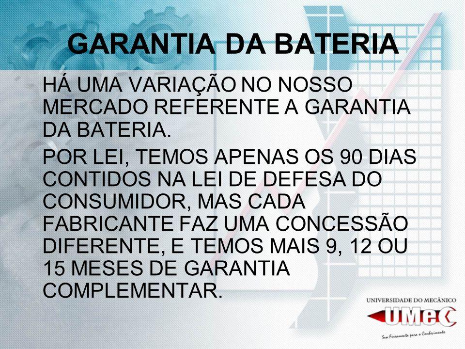 GARANTIA DA BATERIA HÁ UMA VARIAÇÃO NO NOSSO MERCADO REFERENTE A GARANTIA DA BATERIA.