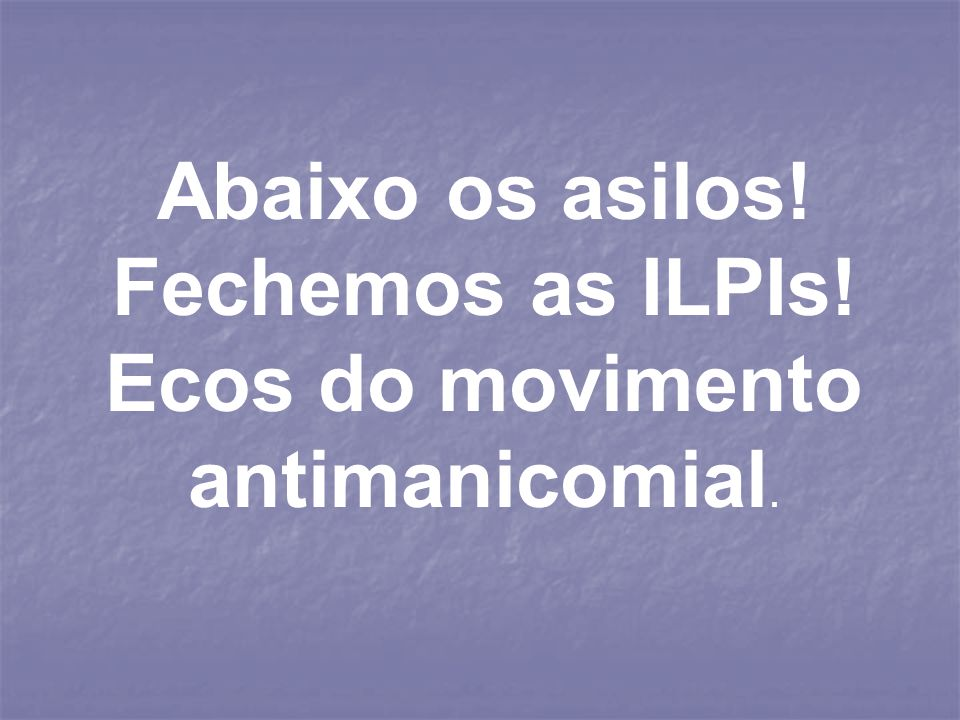 Ecos do movimento antimanicomial.