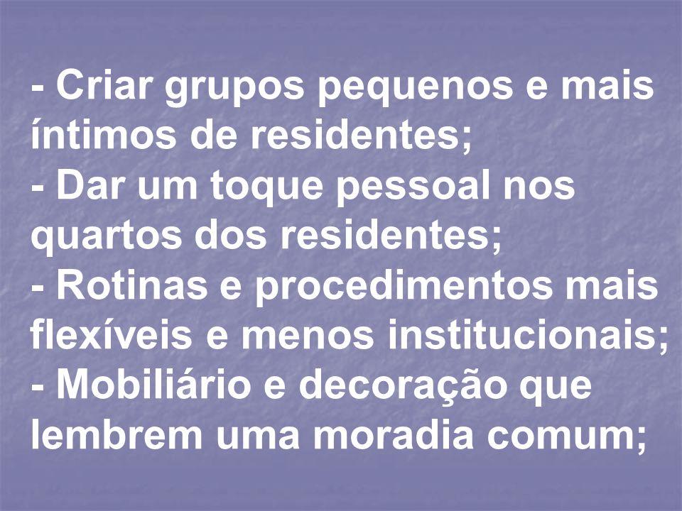 - Criar grupos pequenos e mais íntimos de residentes;