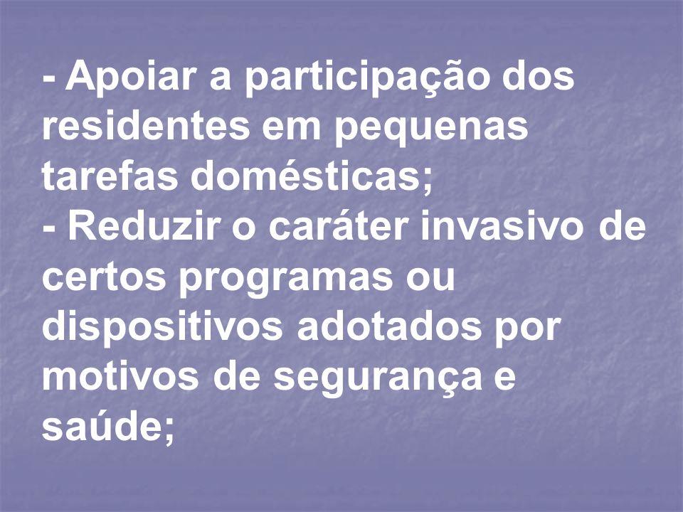 - Apoiar a participação dos residentes em pequenas tarefas domésticas;