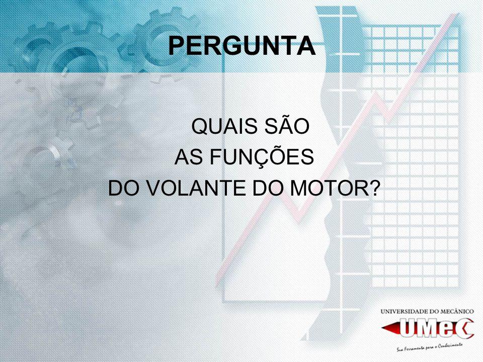 PERGUNTA QUAIS SÃO AS FUNÇÕES DO VOLANTE DO MOTOR
