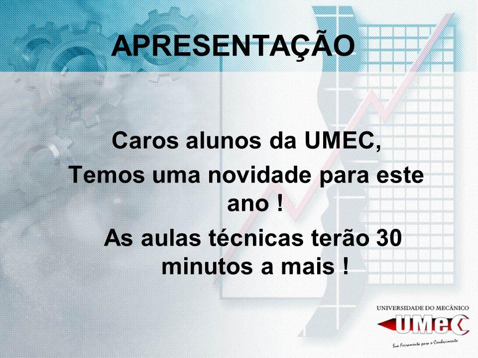APRESENTAÇÃO Caros alunos da UMEC, Temos uma novidade para este ano !