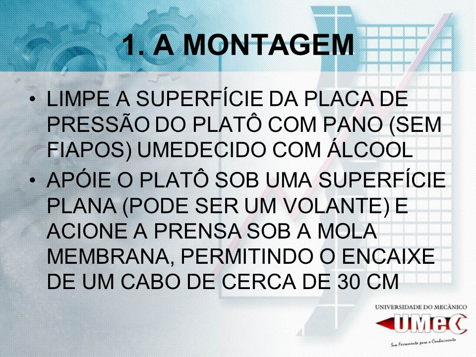1. A MONTAGEMLIMPE A SUPERFÍCIE DA PLACA DE PRESSÃO DO PLATÔ COM PANO (SEM FIAPOS) UMEDECIDO COM ÁLCOOL.