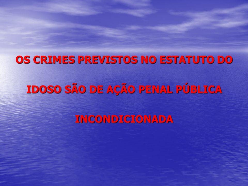 OS CRIMES PREVISTOS NO ESTATUTO DO IDOSO SÃO DE AÇÃO PENAL PÚBLICA