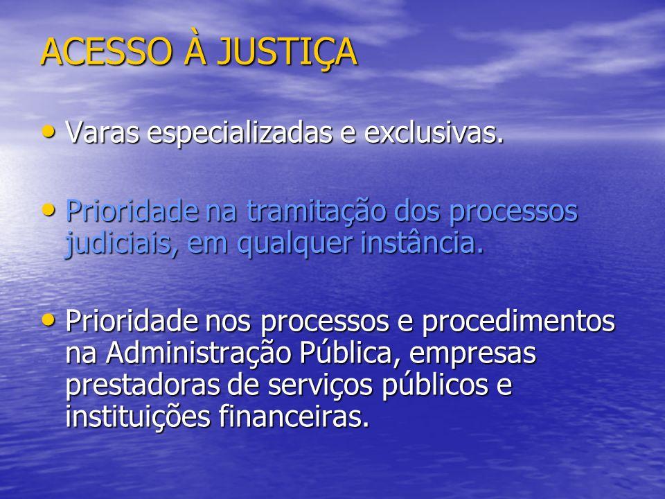 ACESSO À JUSTIÇA Varas especializadas e exclusivas.