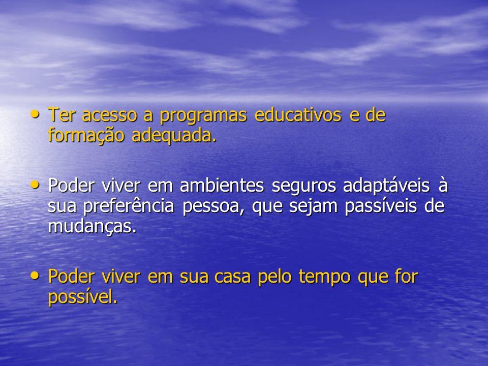 Ter acesso a programas educativos e de formação adequada.