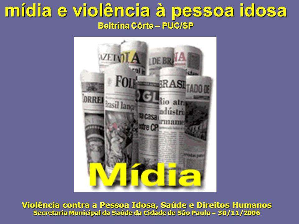mídia e violência à pessoa idosa Beltrina Côrte – PUC/SP
