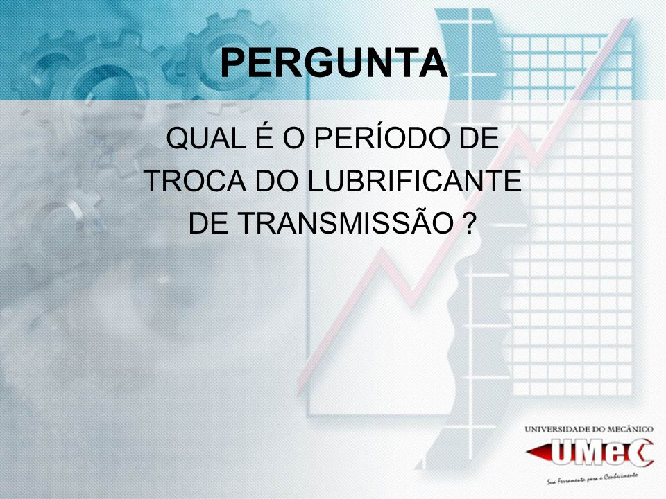 PERGUNTA QUAL É O PERÍODO DE TROCA DO LUBRIFICANTE DE TRANSMISSÃO