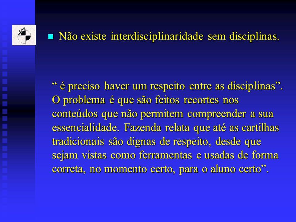 Não existe interdisciplinaridade sem disciplinas.