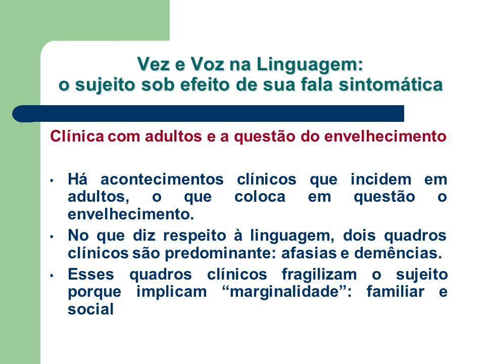 Vez e Voz na Linguagem: o sujeito sob efeito de sua fala sintomática