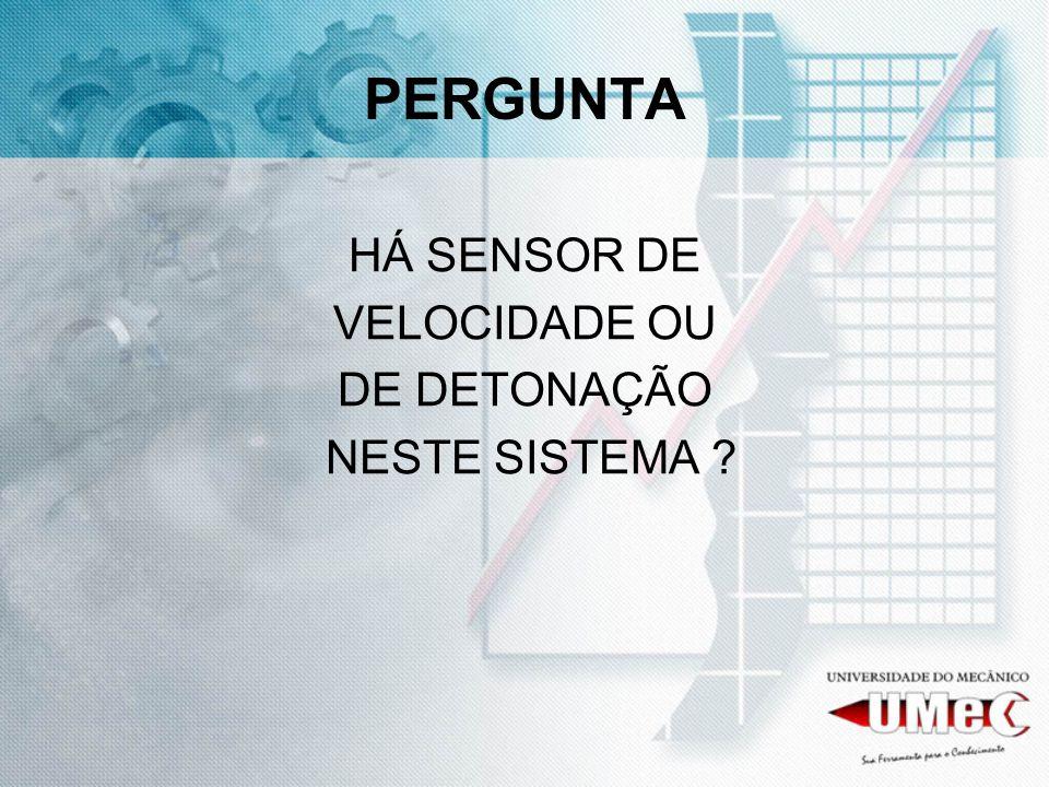 PERGUNTA HÁ SENSOR DE VELOCIDADE OU DE DETONAÇÃO NESTE SISTEMA