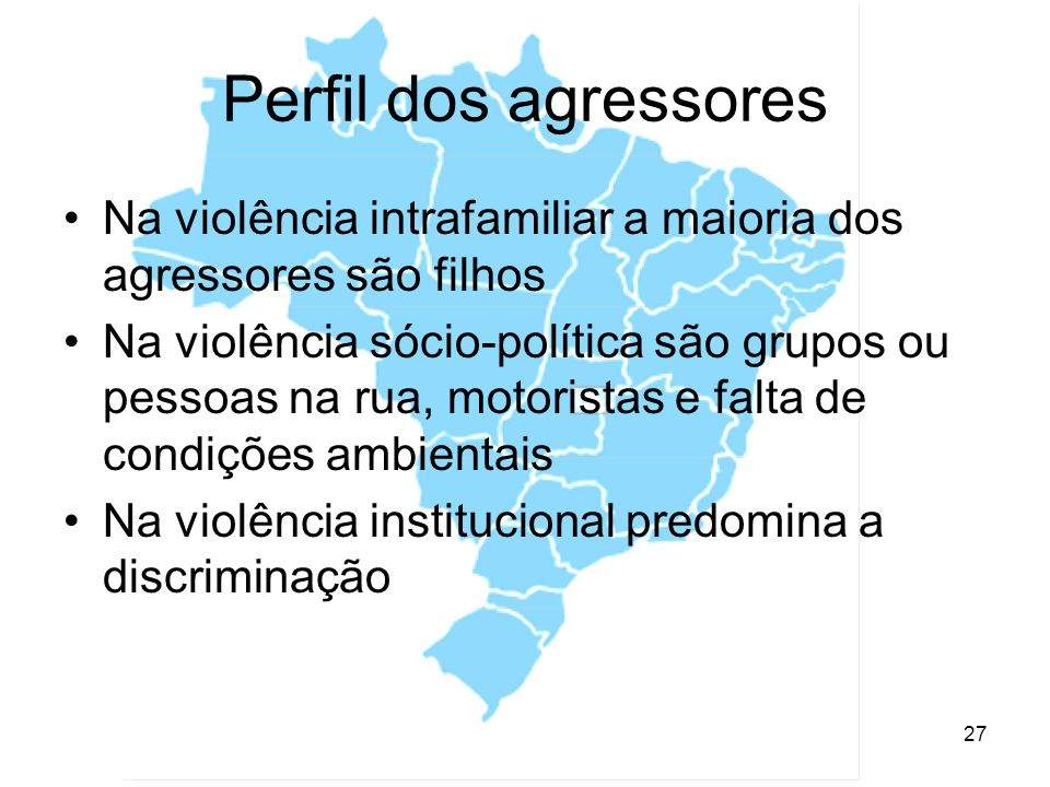 Perfil dos agressores Na violência intrafamiliar a maioria dos agressores são filhos.