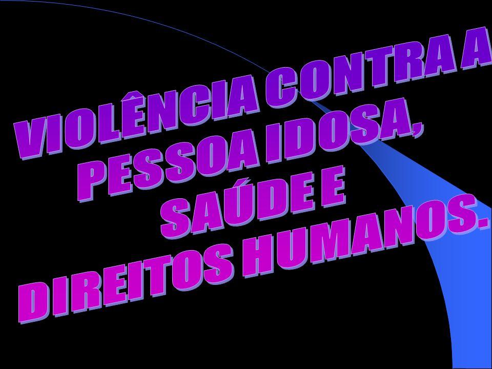 VIOLÊNCIA CONTRA A PESSOA IDOSA, SAÚDE E DIREITOS HUMANOS.