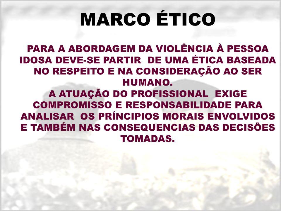 MARCO ÉTICO PARA A ABORDAGEM DA VIOLÊNCIA À PESSOA IDOSA DEVE-SE PARTIR DE UMA ÉTICA BASEADA NO RESPEITO E NA CONSIDERAÇÃO AO SER HUMANO.