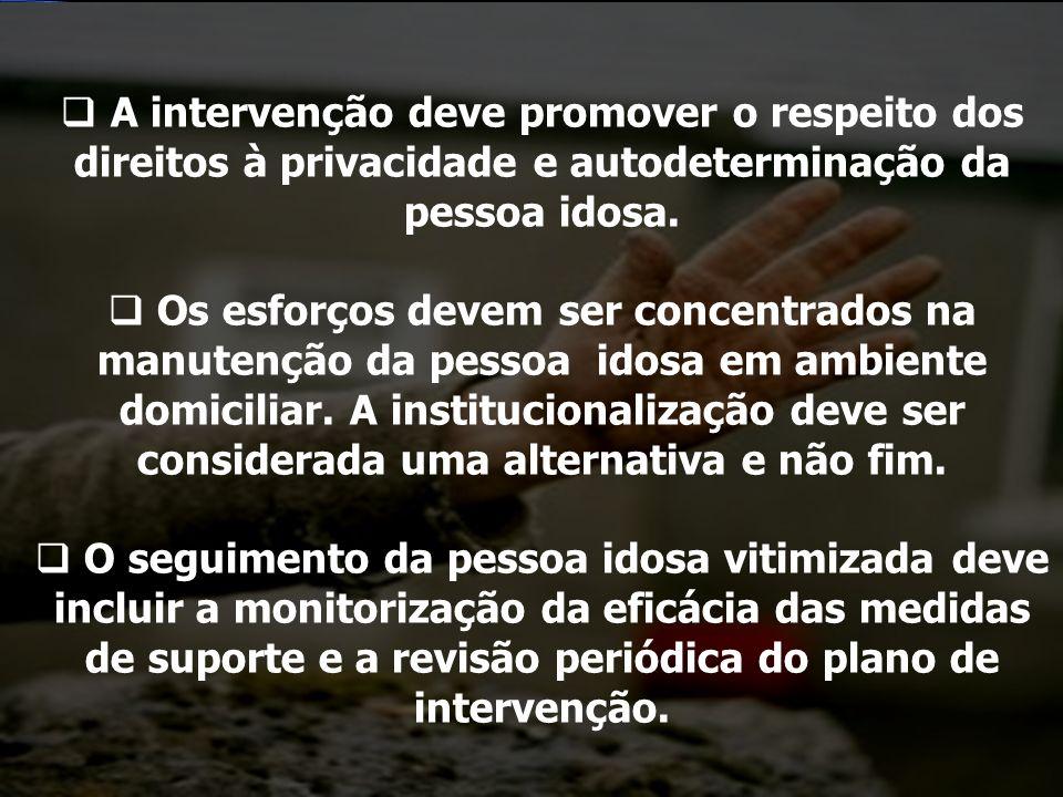 A intervenção deve promover o respeito dos direitos à privacidade e autodeterminação da pessoa idosa.